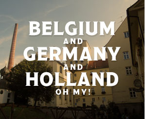 Belgium and Germany and Holland oh my!